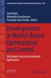 Developments in Model-Based Optimization and Control - Distributed Control and Industrial Applications ebook by Sorin Olaru,Alexandra Grancharova,Fernando Lobo Pereira