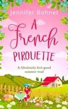 A French Pirouette: A laugh out loud, uplifting romantic comedy ebook by Jennifer Bohnet