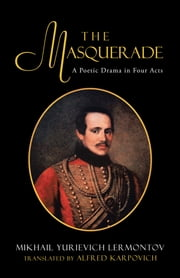 The Masquerade - A Poetic Drama in Four Acts ebook by Mikhail Lermontov; Karpovich