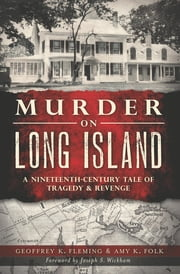 Murder on Long Island - A Nineteenth-Century Tale of Tragedy & Revenge ebook by Geoffrey K. Fleming, Amy K. Folk, Joseph S. Wickham