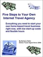 Five Steps to Your Own Internet Travel Agency ebook by Barb Nefer