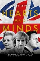 Hearts and Minds - The Battle for the Conservative Party from Thatcher to the Present ebook by Rt Hon. Sir Oliver Letwin