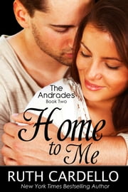 Home to Me - The Andrades: Book Two ebook by Ruth Cardello