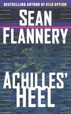 Achilles' Heel - A Novel ebook by Sean Flannery