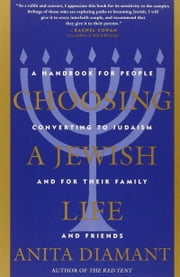 Choosing a Jewish Life - A Handbook for People Converting to Judaism and for Their Family and Friends ebook by Anita Diamant