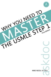 Why You Need to Master the USMLE Step 1 ebook by Mike Nicol Uy