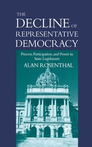 The Decline of Representative Democracy - Process, Participation, and Power in State Legislatures ebook by Alan Rosenthal