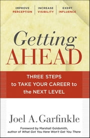 Getting Ahead - Three Steps to Take Your Career to the Next Level ebook by Joel A. Garfinkle,Marshall Goldsmith