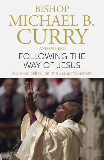 Following the Way of Jesus - A clarion call to join the Jesus movement ebook by Bishop Michael B. Curry