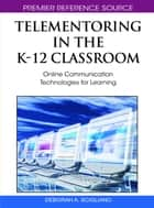 Telementoring in the K-12 Classroom ebook by Deborah A. Scigliano