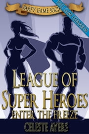 League of Super Heroes 2: Enter the FREEZE (Party Game Society) ebook by Celeste Ayers