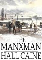 The Manxman - A Novel ebook by Hall Caine