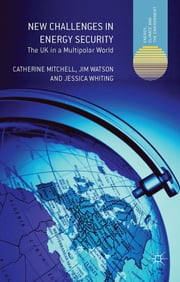 New Challenges in Energy Security - The UK in a Multipolar World ebook by Catherine Mitchell,Jim Watson,Jessica Whiting