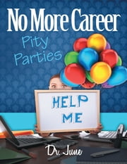 No More Career Pity Parties ebook by Dr. June Hall