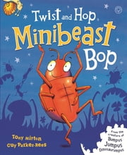 Twist and Hop, Minibeast Bop! ebook by Tony Mitton,Guy Parker-Rees