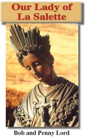 Our Lady of La Salette ebook by Bob and Penny Lord