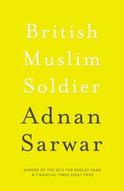 British Muslim Soldier ebook by Adnan Sarwar