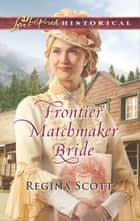 Frontier Matchmaker Bride eBook by Regina Scott