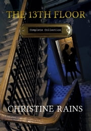 The 13th Floor Complete Collection ebook by Christine Rains
