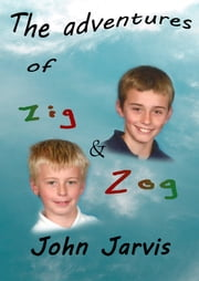 The Adventures of Zig and Zog ebook by John Jarvis