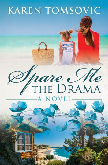 Spare Me the Drama - A Novel ebook by Karen Tomsovic