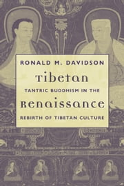 Tibetan Renaissance - Tantric Buddhism in the Rebirth of Tibetan Culture ebook by Ronald M. Davidson