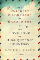 The Harold Fry and Queenie Hennessy 2-book Bundle - Includes: The Unlikely Pilgrimage of Harold Fry and The Love Song of Miss Queenie Hennessy ebook by Rachel Joyce