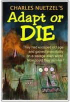 Adapt or Die eBook by Charles Nuetzel