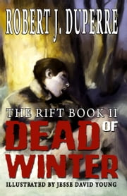 Dead of Winter - The Rift Book II ebook by Robert J. Duperre