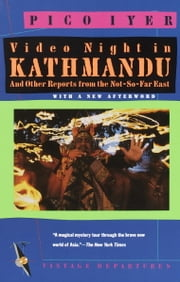 Video Night in Kathmandu - And Other Reports from the Not-So-Far East ebook by Pico Iyer