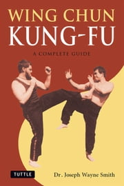 Wing Chun Kung-Fu - A Complete Guide ebook by Joseph Wayne Smith