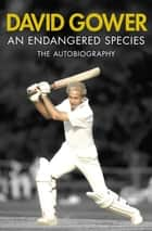 An Endangered Species ebook by David Gower