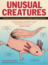 Unusual Creatures - A Mostly Accurate Account of Some of Earth's Strangest Animals ebook by Michael Hearst