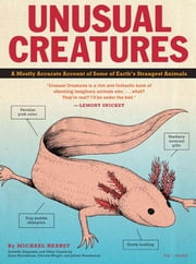 Unusual Creatures - A Mostly Accurate Account of Some of Earth's Strangest Animals ebook by Michael Hearst,Jelmer Noordeman,Christie Wright,Arjen Noordeman