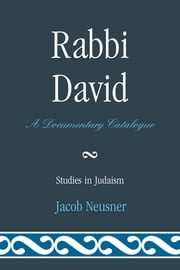 Rabbi David - A Documentary Catalogue ebook by Jacob Neusner