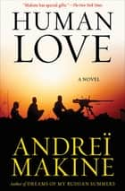 Human Love - A Novel ebook by Andreï Makine