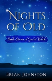 Nights of Old: Bible Stories of God at Work ebook by Brian Johnston