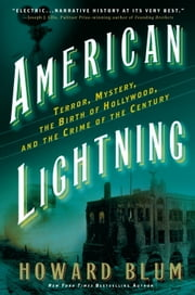 American Lightning - Terror, Mystery, the Birth of Hollywood, and the Crime of the Century ebook by Howard Blum