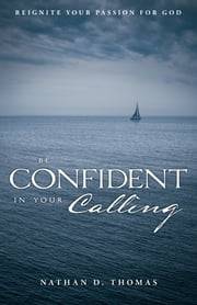 Be Confident in Your Calling ebook by Nate Thomas