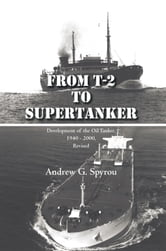 From T-2 to Supertanker - Development of the Oil Tanker, 1940 - 2000, Revised ebook by Andrew G. Spyrou