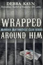 Wrapped Around Him - Moroad Motorcycle Club, #1 ebook by Debra Kayn