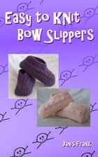 Easy to Knit Bow Slippers eBook by Janis Frank