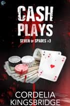 Cash Plays ebook by Cordelia Kingsbridge