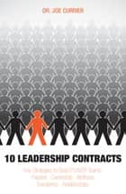 10 Leadership Contracts - Key Strategies to Build POWER Teams: Passion . Ownership . Wellness . Excellence . Relationships ebook by Dr.  Joe Currier