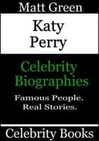 Katy Perry: Celebrity Biographies ebook by Matt Green