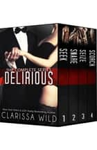 Delirious Series - Boxed Set (Dark Romance) ebook by Clarissa Wild