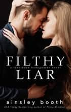 Filthy Liar ebook by Ainsley Booth