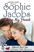 Chase My Heart - A Harbor Falls Romance, #11 ebook by Maddie James, Sophie Jacobs