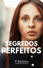 Segredos Perfeitos ebook by P. Barbosa