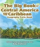 The Big Book of Central America and the Caribbean - Geography Facts Book | Children's Geography & Culture Books ebook by Baby Professor